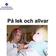 På lek och allvar. Jättebra underlag för sjukhusrädda barn.